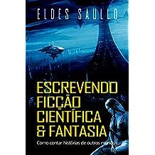 Escrevendo Ficção Científica e Fantasia: Como Contar Histórias de Outros Mundos (Segredos do Best-Seller)