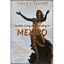 Healthy Living and Traveling in Mexico: A Search for Sunshine, Sassy Exercise, Savory Food and a Simpler Life