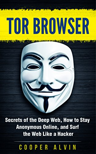 Tor Browser Secrets Of The Deep Web How To Stay Anonymous Online And Surf The Web Like A Hacker Hacking Cyber Security Tor Browser Anonymous