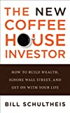 img - for The New Coffeehouse Investor: How to Build Wealth, Ignore Wall Street, and Get on with Your Life book / textbook / text book
