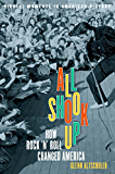 All Shook Up: How Rock 'n' Roll Changed America (Pivotal Moments in American History)