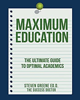 Maximum Education: The Ultimate Guide to Optimal Academics by [Greene Ed. D., Steven]