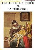 Histoire illustrée de la pédiatrie /3 tomes