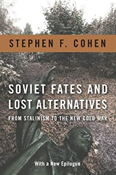 Soviet Fates and Lost Alternatives: From Stalinism to the New Cold War by [Cohen, Stephen F.]