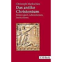 Das antike Christentum: Frömmigkeit, Lebensformen, Institutionen