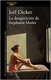 Dicker, J: La desaparicion de Stephanie Mailer / The Disappe ...