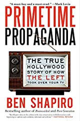 Primetime Propaganda: The True Hollywood Story of How the Left Took Over Your TV Paperback