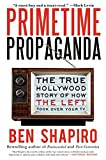 Book cover from Primetime Propaganda: The True Hollywood Story of How the Left Took Over Your TV by Ben Shapiro