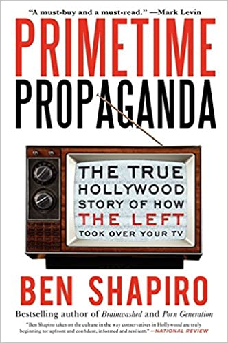 primetime propaganda the true hollywood story of how the left took