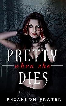 Pretty When She Dies: Pretty When She Dies #1 by [Frater, Rhiannon]