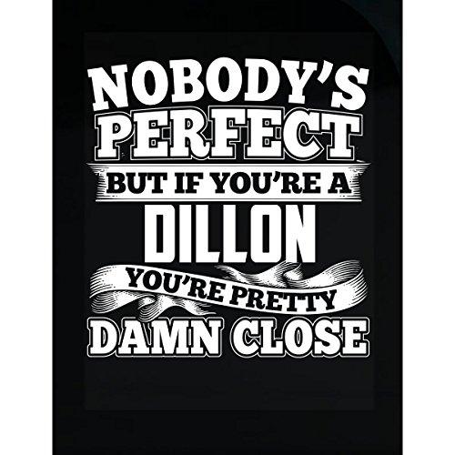 Nobody's Perfect But A Dillon Is Pretty Damn Close - Sticker