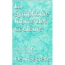 La Symphonie Intime des Couleurs: Initiation à la chromothérapie (French Edition)