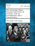 The American Peace Treaties Full Texts of Treaties with an Introduction and a Commentary, Christian Lous Lange, 1289341508