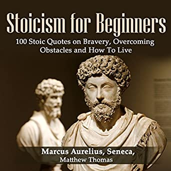 Amazoncom Stoicism For Beginners 100 Stoic Quotes On Bravery