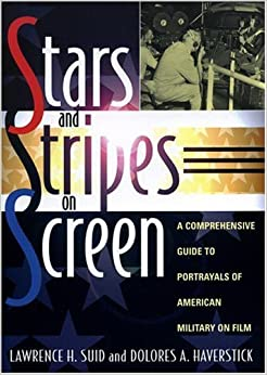 Stars and Stripes on Screen: A Comprehensive Guide to Portrayals of American Military on Film by Lawrence H. Suid (2005-04-26)