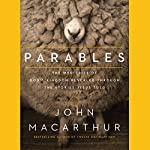 Parables: The Mysteries of God's Kingdom Revealed Through the Stories Jesus Told | John MacArthur