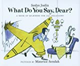 What Do You Say, Dear?, Sesyle Joslin, 0812431081
