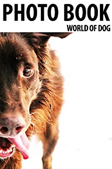 PHOTO BOOK WORLD OF DOG VOL.15: dogs books, photo books kindle
