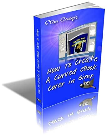 Amazon Com How To Create A Curved Ebook Cover In Gimp How To Make Graphics 1 Ebook Craigie Stan Kindle Store