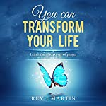 You Can Transform Your Life: Learn the True Power of Prayer | Rev J Martin