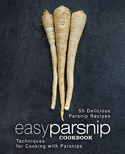 Easy Parsnip Cookbook: 50 Delicious Parsnip Recipes; Techniques for Cooking with Parsnips by [Press, BookSumo]