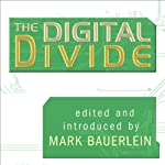 The Digital Divide: Writings for and Against Facebook, YouTube, Texting, and the Age of Social Networking | Mark Bauerlein