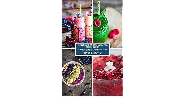 25 Recetas De Batidos Fáciles Para Todos Los Días - banda 2: desde recetas bajas en calorias hasta bombas de energia pura (Spanish Edition) - Kindle edition ...