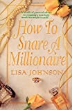 How to Snare a Millionaire, Lisa Johnson, 0312965176