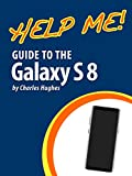 Help Me! Guide to the Galaxy S8: Step-by-Step User Guide for Samsung's Eighth Generation Galaxy