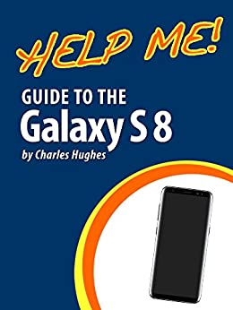 Download for free Help Me! Guide to the Galaxy S8: Step-by-Step User Guide for Samsung's Eighth Generation Galaxy