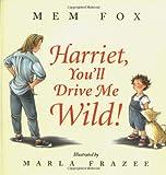 Harriet, You'll Drive Me Wild!, Mem Fox, 0152019774