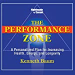 The Performance Zone: A Personalized Plan for Increasing Health, Energy, and Longevity | Kenneth Baum