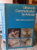 Ultrasonic Communication by Animals, G. D. Sales and J. D. Pye, 0470749857
