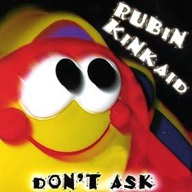 Rubin Kinkaid - Don`t Ask