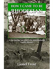 How I Came to be Rhodesian: A rip-roaring but otherwise unremarkable Family History