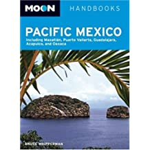 Moon Pacific Mexico: Including Mazatlan, Puerto Vallarta, Guadalajara, Acapulco, and Oaxaca