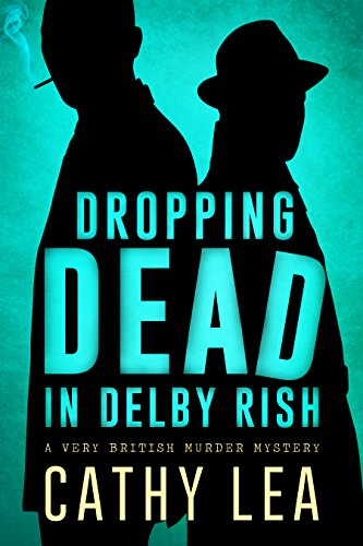 Dropping Dead in Delby Rish: A Very British Murder Mystery by [Lea, Cathy, Lea, Catherine]