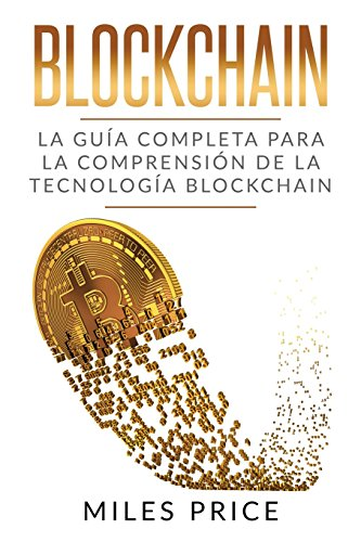 Blockchain: La Guia Completa Para La Comprension De La Tecnologia Blockchain (Spanish Edition) [Miles Price] (Tapa Blanda)