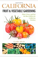 California Fruit & Vegetable Gardening: Plant, Grow, and Eat the Best Edibles for California Gardens (Fruit & Vegetable Gardening Guides) by Claire Splan (2012-04-23) Paperback