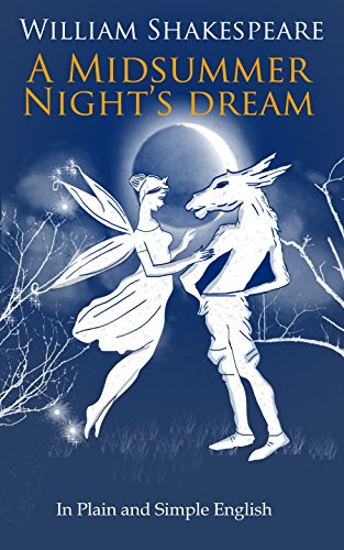 A Midsummer Night's Dream In Plain and Simple English (A Modern Translation  and the Original Version)(Translated) (Classics Retold Book 3)