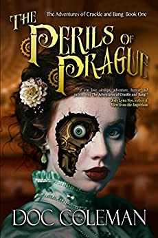 The Perils of Prague (The Adventures of Crackle and Bang Book 1) by [Coleman, Doc]