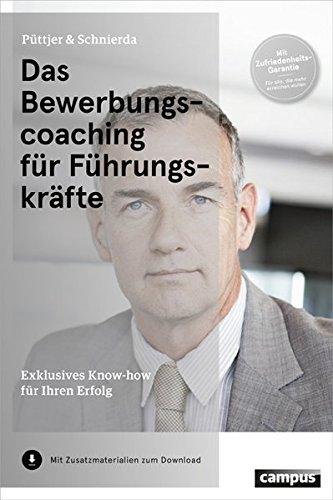 Das Bewerbungscoaching für Führungskräfte: Exklusives Know-how für Ihren Erfolg Broschiert – 13. Februar 2014 Christian Püttjer Uwe Schnierda Campus Verlag 3593501201