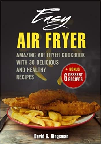 Easy Air Fryer: Amazing Air Fryer Cookbook with Delicious and Healthy Recipes