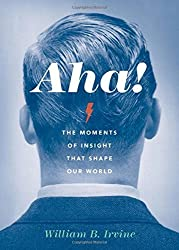 Aha!: The Moments of Insight that Shape Our World by William B. Irvine (2015-01-02)