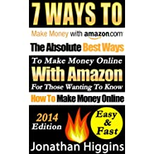 7 Ways To Make Money Online With Amazon: The Absolute Best Ways To Make Money Online With Amazon For Those Wanting To Know How To Make Money Online Easy & Fast!
