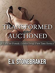 Transformed and Auctioned: A Futa-on-Female, Gender Swap, First Time Erotica (Ancient Futa Magic Book 1)