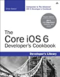 The Core iOS 6 Developer's Cookbook (4th Edition) (Developer's Library)