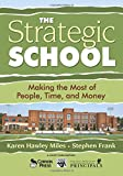 The Strategic School: Making the Most of People, Time, and Money (Leadership for Learning Series)
