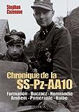 Chronik Der SS-Pz-Aa10: Formation, Buczacz, Normandie, Arnhem, Pomeranie, Halbe (Album Historique)