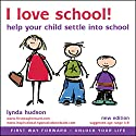 I Love School: Help Children Settle Down in to School Speech by Lynda Hudson Narrated by Lynda Hudson